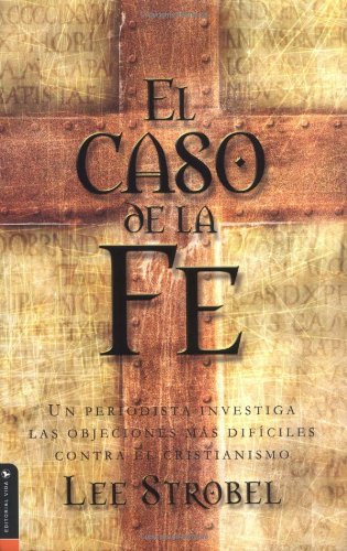 El Caso de La Fe: Un Periodista Investiga Las Objeciones M S Dif Ciles Contra El Cristianismo = The Case for Faith 9780829732993