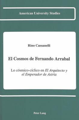 El Cosmos de Fernando Arrabal: Lo Cosmico-Cicloco En El Arqitecto y El Emperador de Asiria 9780820413020
