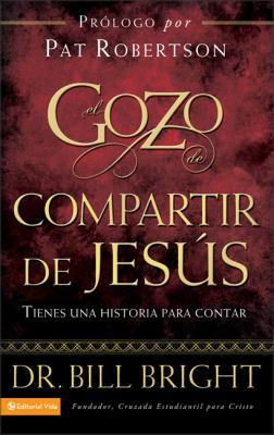 El Gozo de Compartir de Jesus: Tienes Una Historia Para Contar 9780829750805