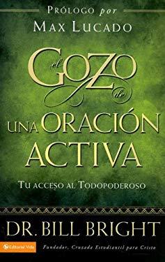El Gozo de Una Oracion Activa: Tu Acceso Al Todopoderoso 9780829750881