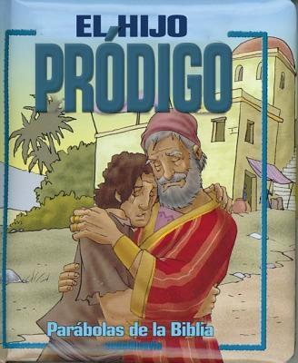 El Hijo Prodigo: Parabolas Biblicas Para Parvulos 9780829742893