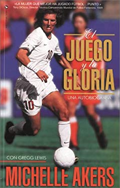 El Juego y la Gloria = The Game and the Glory 9780829728934