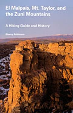 El Malpais, Mt. Taylor, and the Zuni Mountains: A Hiking Guide and History 9780826315274