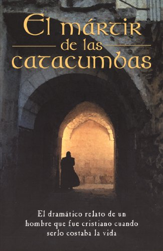 El Martir de Las Catacumbas = The Martyr of the Catacombs 9780825410451