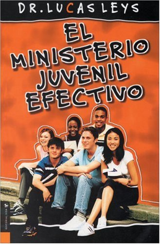 El Ministerio Juvenil Efectivo = Effective Youth Ministry 9780829737882