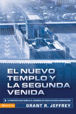 El Nuevo Templo y la Segunda Venida: La Profecia Que Senala del Regreso de Cristo en Esta Generacion = The New Temple and the Second Coming 9780829755251
