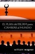 El Plan del Islam Para Cambiar al Mundo 9780825418464