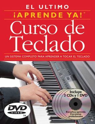El Ultimo Curso de Teclado: Un Sistema Completo Para Aprender a Tocar El Teclado [With DVD] 9780825636219