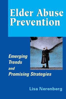 Elder Abuse Prevention: Emerging Trends and Promising Strategies 9780826103277