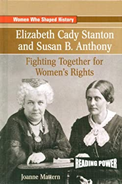Elizabeth Cady Stanton and Susan B. Anthony: Fighting Together for Women's Rights