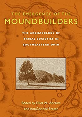Emergence of the Moundbuilders: Archaeology of Tribal Societies in Southeastern Ohio