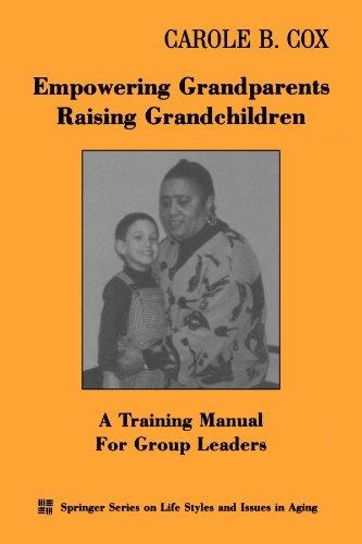 Empowering Grandparents Raising Grandchildren: A Training Manual for Group Leaders 9780826113160