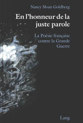 En L'Honneur de La Juste Parole: La Poesie Francaise Contre La Grande Guerre 9780820416946