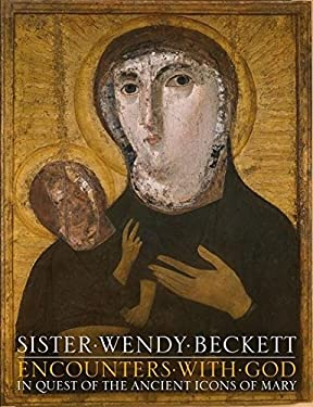 Encounters with God: In Quest of the Ancient Icons of Mary. Wendy Beckett 9780826441782