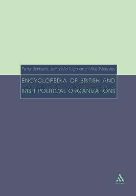 Encyclopedia of British and Irish Political Organizations: Parties, Groups and Movements of the 20th Century