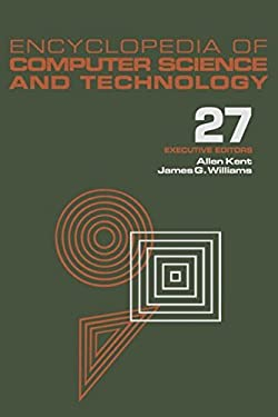 Encyclopedia of Computer Science and Technology: Volume 27 - Supplement 12: Artificial Intelligence and ADA to Systems Integration: Concepts: Methods, 9780824722807