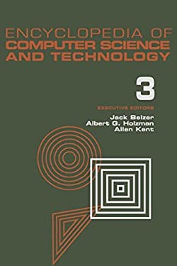 Encyclopedia of Computer Science and Technology, Volume 3: Ballistics Calculations to Box-Jenkins Approach to Time Series Analysis and Forecasting 9780824722531