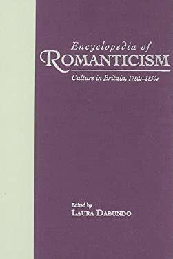 Encyclopedia of Romanticism: Culture in Britain, 1780s-1830s 9780824069971