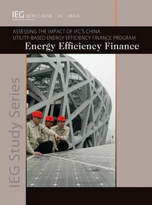 Energy Efficiency Finance: Assessing the Impact of Ifc's China Utility-Based Energy Efficiency Finance Program 9780821384503