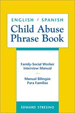 English/Spanish Child Abuse Phrase Book: Family-Social Worker Interview Manual/Manual Bilinga1/4e Para Familias 9780826328410