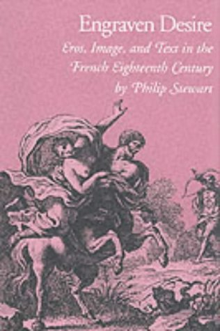 Engraven Desire: Eros, Image, and Text in the French Eighteenth Century 9780822311775