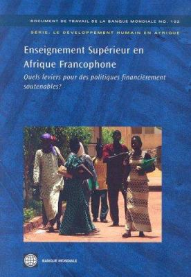 Enseignement Superieur En Afrique Francophone: Quels Leviers Pour Des Politiques Financierement Soutenables 9780821370742