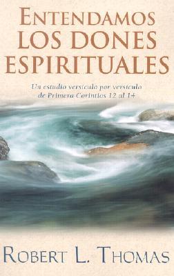 Entendamos los Dones Espirituales: Un Estudio Versiculo Por Versiculo de Primera Corintios 12 al 14 = Understanding Spiritual Gifts 9780825417184