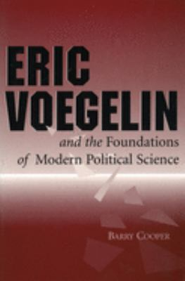 Eric Voegelin and the Foundations of Modern Political Science 9780826212290