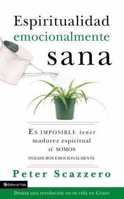 Espiritualidad Emocionalmente Sana: Es Imposible Tener Madurez Espiritual Si Somos Inmaduros Emocionalmente 9780829751406