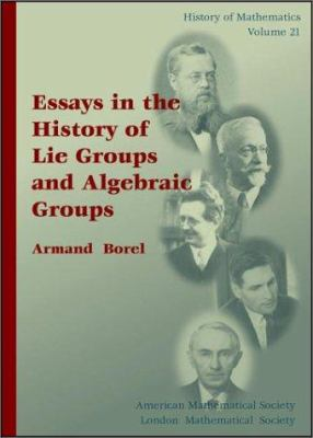 essays in the history of lie groups and algebraic groups Book reviews 255 algebraic groups chapter v is devoted to the 19th century and chapter vi to the 20th century the concluding chapters, vii and viii, reproduce with some mod.