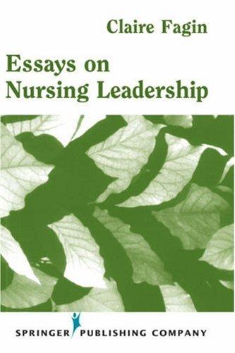 Essays on Nursing Leadership Essays on Nursing Leadership 9780826113573