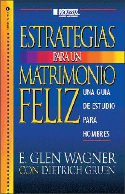 Estrategias Para Un Matrimonio Feliz: Una Guia de Estudio Para Hombres 9780829703603
