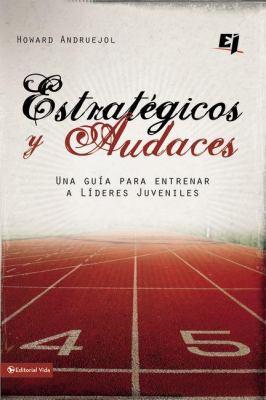 Estrategicos y Audaces: Una Guia Para Entrenar A Lideres Juveniles 9780829755497
