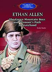 Ethan Allen: The Green Mountain Boys, and Vermont's Path to Statehood