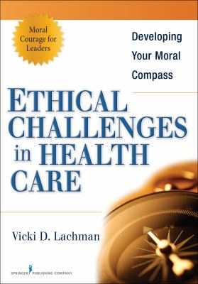 Ethical Challenges in Health Care: Developing Your Moral Compass 9780826110893