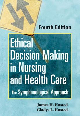 Ethical Decision Making in Nursing and Health Care: The Symphonological Approach, Fourth Edition 9780826115126