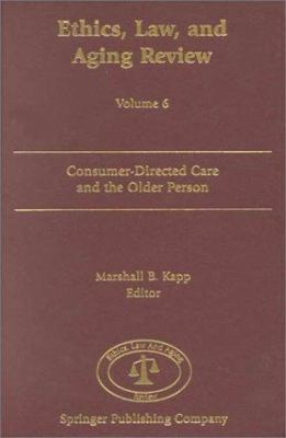 Ethics, Law, and Aging Review: Focus on Consumer-Directed Care and Older Persons 9780826113641