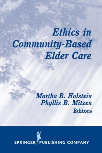 Ethics in Community-Based Elder Care 9780826122971