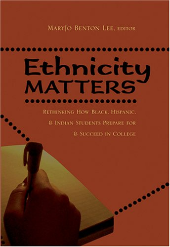 Ethnicity Matters: Rethinking How Black, Hispanic & Indian Students Prepare for & Succeed in College 9780820476025