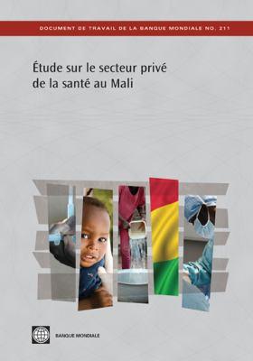 Etude Sur le Secteur Prive de la Sante Au Mali: La Situation Apres L'Initiative de Bamako 9780821385364