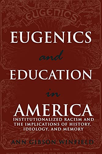 Eugenics and Education in America: Institutionalized Racism and the Implications of History, Ideology, and Memory 9780820481463