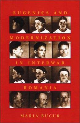 Eugenics and Modernization in Interwar Romania 9780822941729