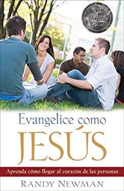Evangelice Como Jesus: Aprenda Como Llegar al Corazon de las Personas 9780825415845