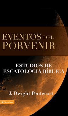 Eventos del Porvenir: Eventos de Escatolog A B Blica 9780829714104