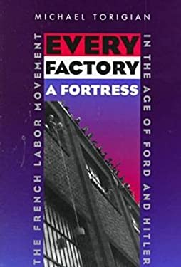 Every Factory a Fortress: French Labor Movement in Age of Ford & Hitler 9780821412756