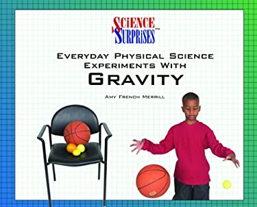 Everyday Physical Science Experiments with Gravity 9780823958054