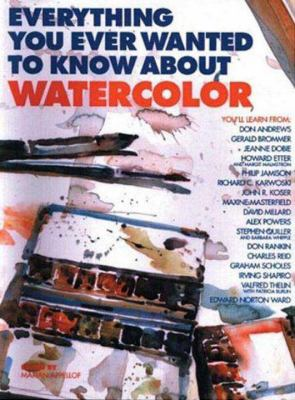 Everything You Ever Wanted to Know about Watercolor 9780823056491