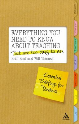 Everything You Need to Know about Teaching But Are Too Busy to Ask: Essential Briefings for Teachers 9780826483775