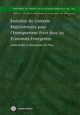 Evolution Du Contexte Reglementaire Pour L'Enseignement Prive Dans Les Economies Emergentes: Avant-Projet Et Documents Des Pays 9780821377963
