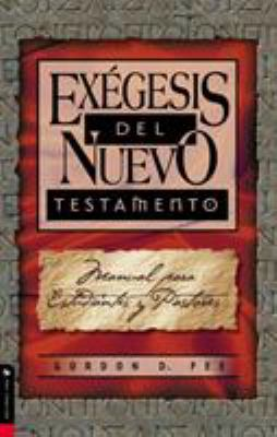 Ex Gesis del Nuevo Testamento: Manual Para Estudiantes y Pastores 9780829703672
